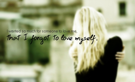 That I forgot to Love Myself. | Life Hack Quote