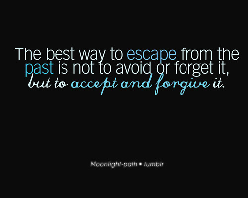 Life Hack Quote : The best way to escape from the past