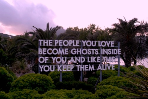 Best Love Quote : The people you love become ghosts inside of you and like this you keep them alive.