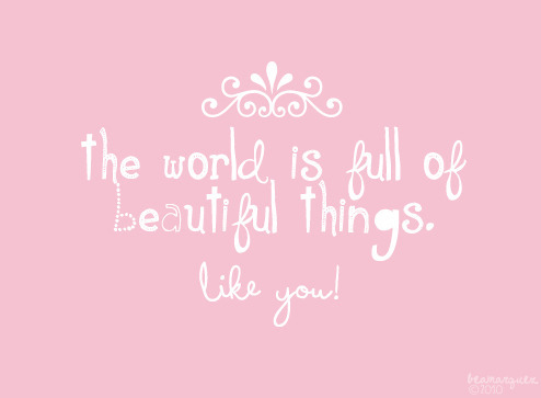 Compliment Quote - The World Is Full Of Beautiful Things.Like You.