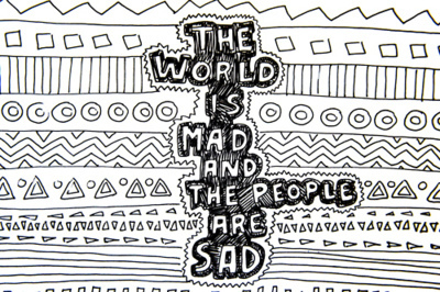 The world is mad and the people are sad. - Sad Quote