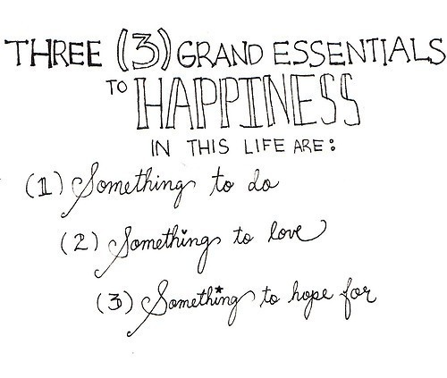 Three grand essentials to happiness. - Happiness Quote