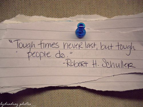 "Life Hack Quote ~ ""Tough times never last but tough people do."" - Robert H. Schuller"