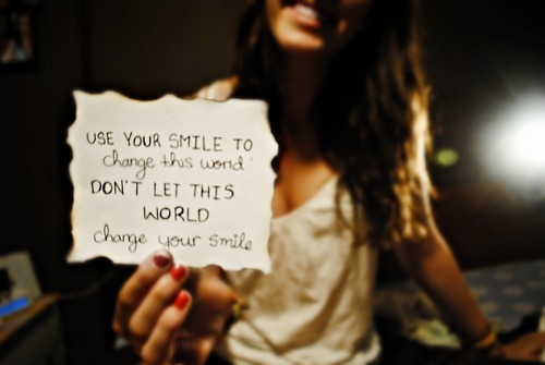 Use your smile to change the world - Smile Quote