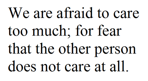 Life Quote | We are afraid to care too much