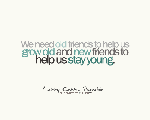Friendship Quote | We need old friends to help us grow old