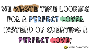 We waste time looking for the perfect lover.| Love Quote