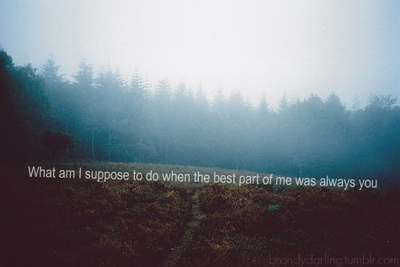 What Am I Suppose To Do When The Best Part Of Me Is Always You. | Love Quote
