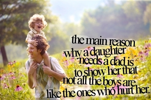 Best Life Quote - Why A Daughter Needs A Dad…