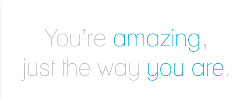 Just The Way You Are. | Compliment Quote