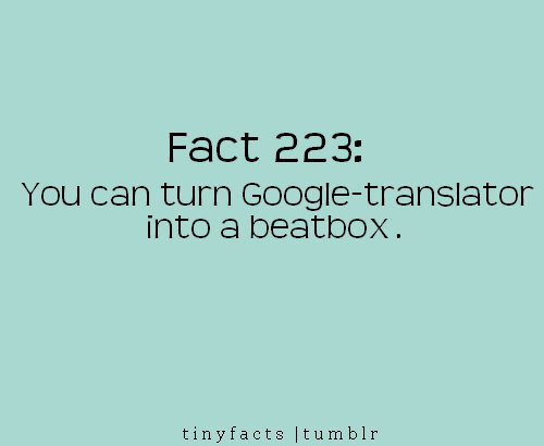 you Can Turn Google - Translator Into a Beatbox. | Fact Quote