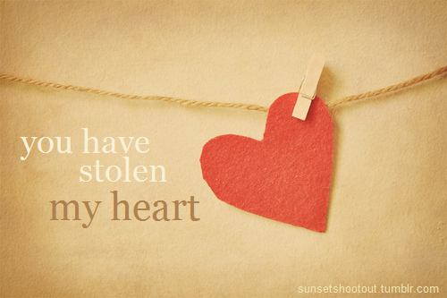 You Have Stolen My Heart - Love Quote