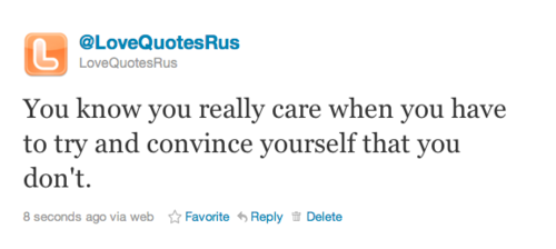you know you really care when you have to try and convince yourself that you don't. | Love Quote