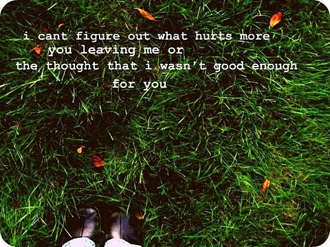 Bad Feeling Quote - You leaving me or I was not good enough…