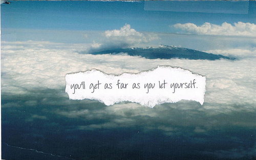 Submission Quote | you'll get as far as you let yourself.