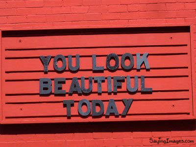 You Look Beautiful Today : Compliment Quote