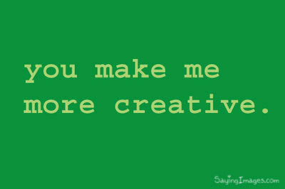 Compliment Quote - You Make Me More Creative.