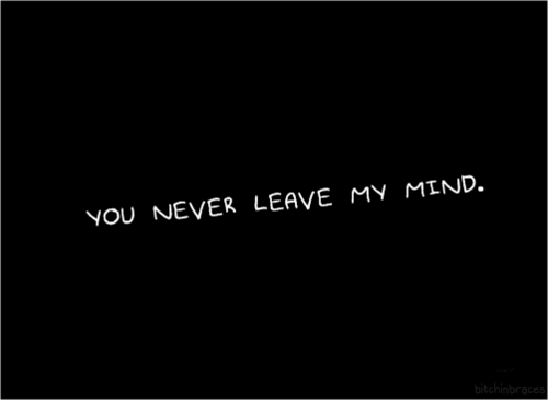 Love Quote : You Never Leave My Mind.
