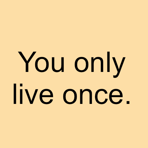 Love Quote ~ You Only Live Once.