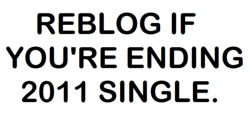 Best Love Quote : Reblog if you're ending 2011 single.