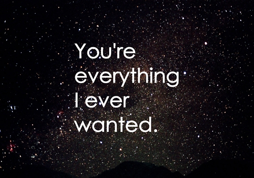 Love Quote : you're everything I ever wanted.