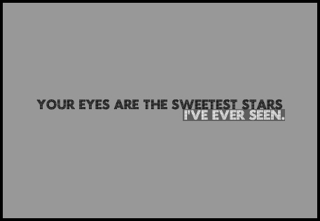 Your eyes are the sweetest stars. - Compliment Quote