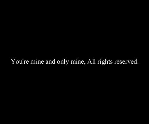 You're mine and only mine. : Love Quote