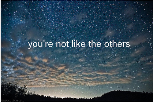 You're not like the others, : Love Quote