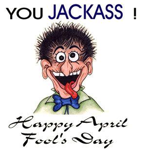 Jackass! Happy April Fools Day