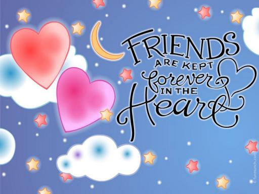 Friends are Kept Forever in the Heart