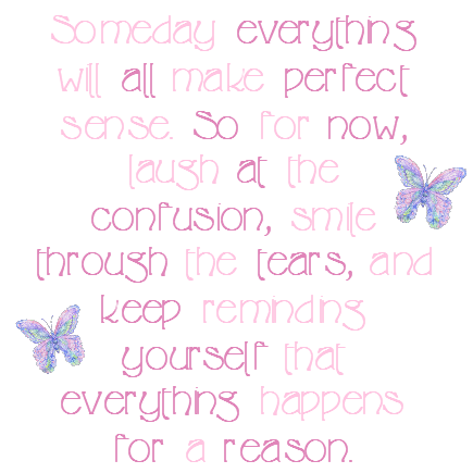 Someday Everythings we all make Perfect Sense so for Now