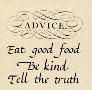 Advice Eat good Food be Kind Tell the Truth