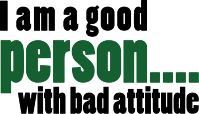 I am a Good Person… With bad Attitude