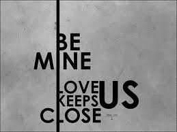 Be Mine Love Us Keeps Close
