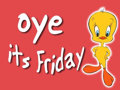 Oye Its Friday