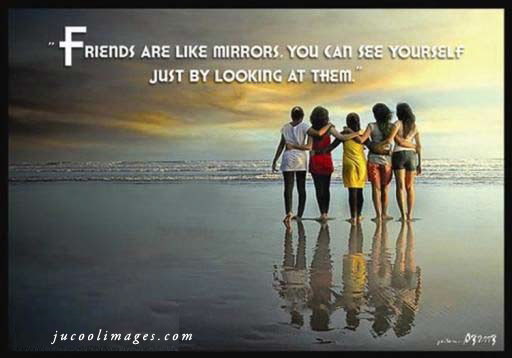 Friends are Like Mirrors