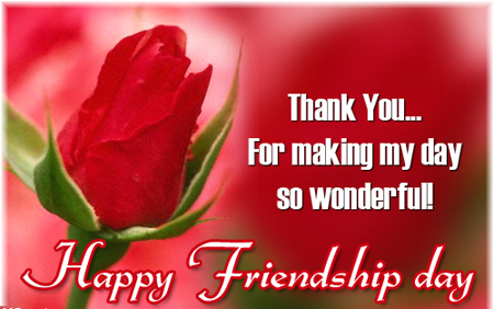 Thank You for making My Day so Wonderful! Happy Friendship Day