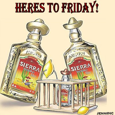 Heres to Friday !