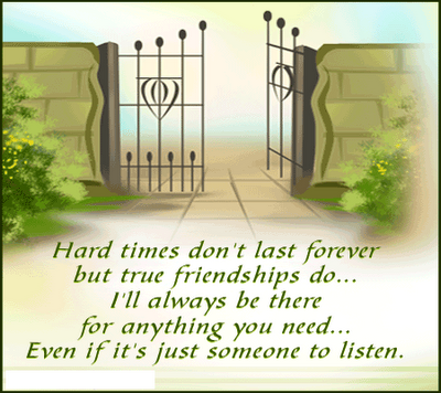 Hard Times Dont Last Forever But True Friendships do….