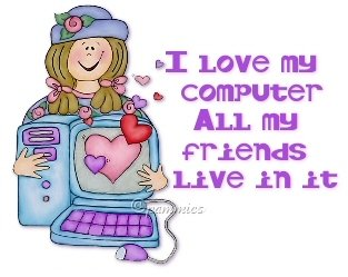 I Love My Computer all My Friends Live In it.