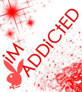 i m addicted…