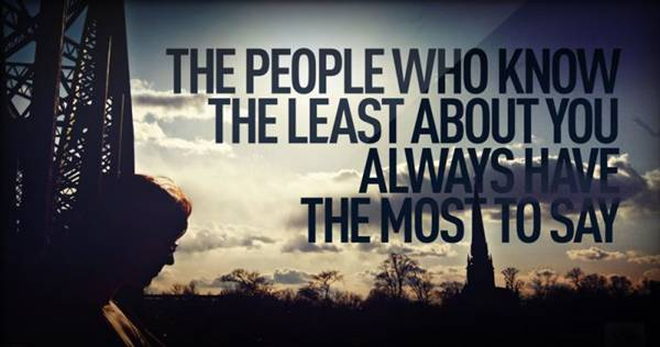 The People WHo Know the Least About You Always Have the Most to Say