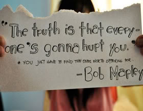 The Truth is That Every one's Gonna Hurt you