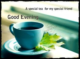 A Special Tea for My Special Friend Good Evening