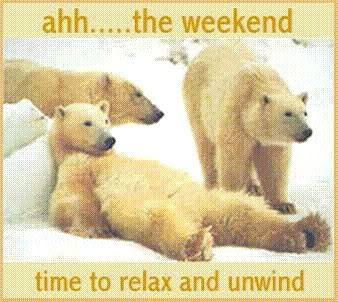 Ahh… The Weekend Time to Relax and Unwind
