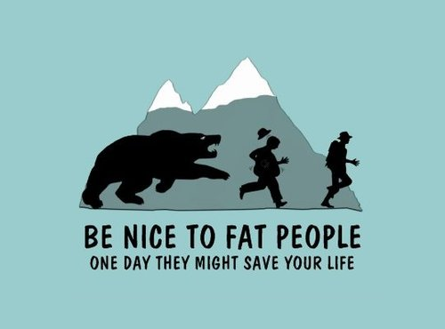 Be nice to fat people - Funny Quote