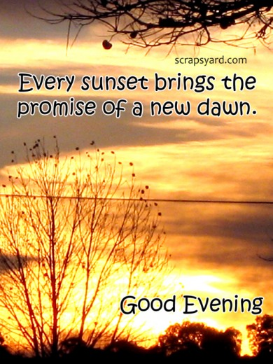 Every Sunset Brings the Promise of a New Dawn Good Evening