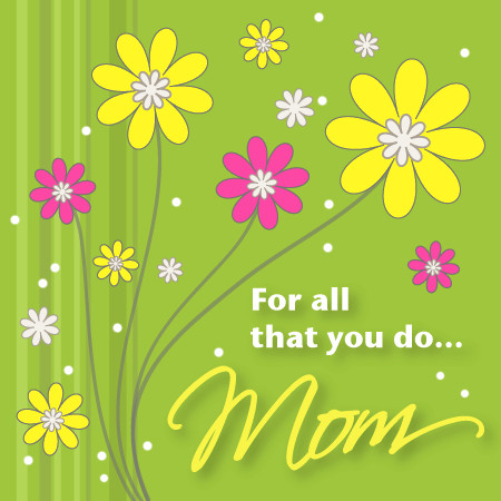 For All That you do…. Mom