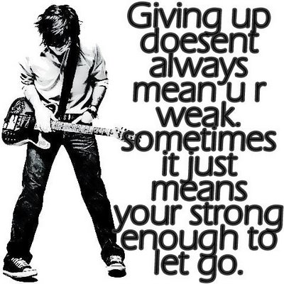 Giving up Doesnt Always Mean you are Weak