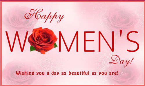 Happy Women's Day Wishing you a day as beautiful as you are !